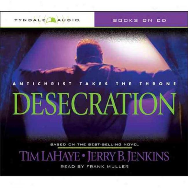 Desecration: Antichrist Takes The Throne (left Behind Series # 9) By Tim Lahaye, Isbn 0842339698