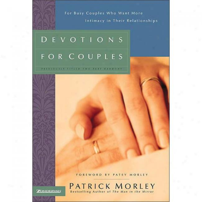 Devotions For Couples: For Busy Couples Who Want More Intimacy In Their Relationships By Patrick M. Morley, Isbn 0310217652