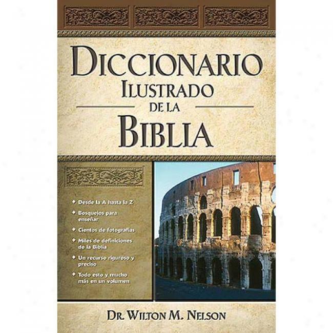 Diccionario Ilustrado De La Biblia By Wilton M. Nelson, Isbn 0899226507