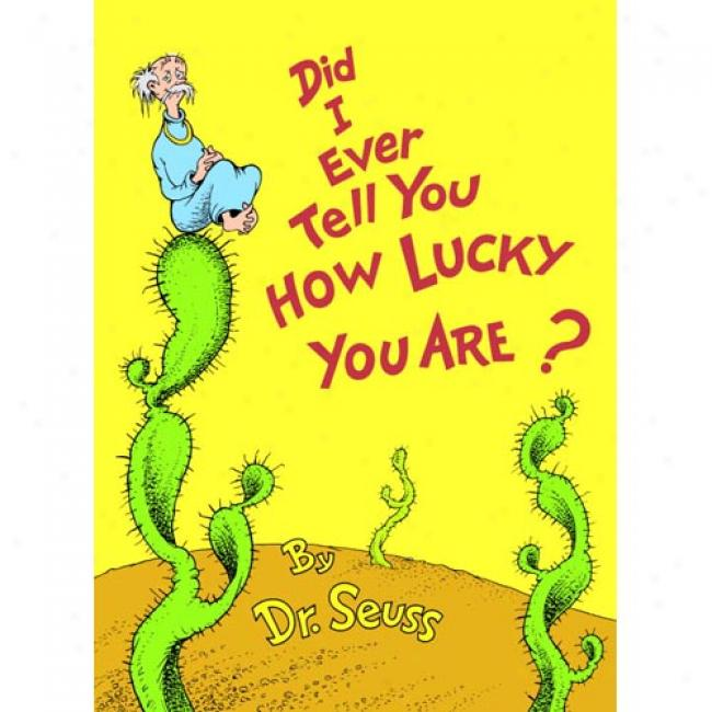 Did I Ever Tell You How Lucky You Are? By Dr Seuss, Isbn 0394827198