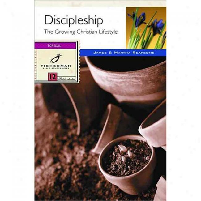 Discipleship: The Growing Christian's Lifestyle_12 Studies By James Reapsome, Isbn 0877881758