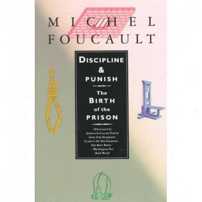 Dicsipline And Punish: The Birth Of The Prison By Michel Foucault, Isbn 0679752552