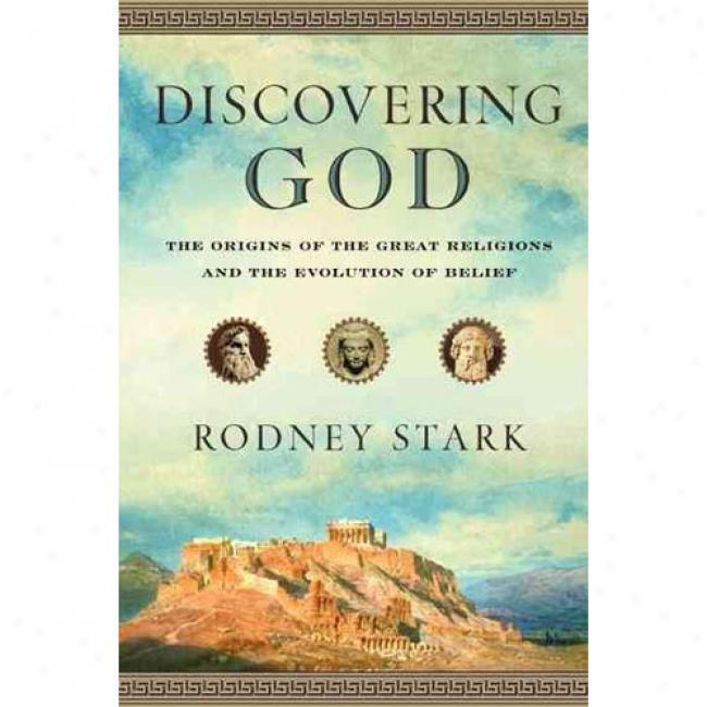 Discovering God: The Origins Of The Great Relihions And The Evolution Of Belief