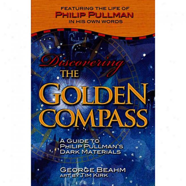 Discovering The Golden Compass: A Guide Tk Philip Pullman's Dark Materials