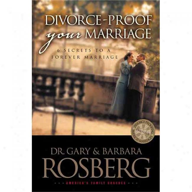 Divorce-proof Your Marriage By Gary Rosberg, Isbn 084236577x