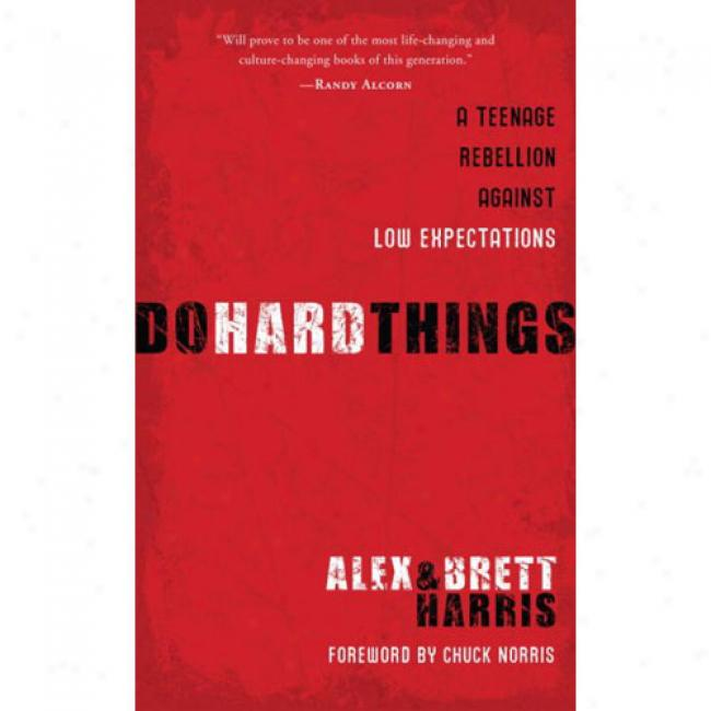 Do Hard Things: A Teenagge Rebellion Against Low Expectations
