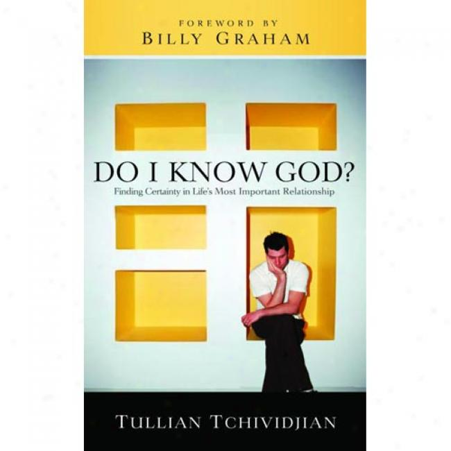 Do I Know God?: Finding Certainty In Life's Most Important Relatiinship