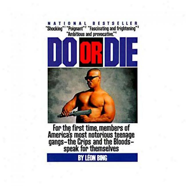 Do Or Die: For The First Time, Members Of America's Most Notorious Gangs--the Crips And The..... By Leon Bing, Isbn 0060922915