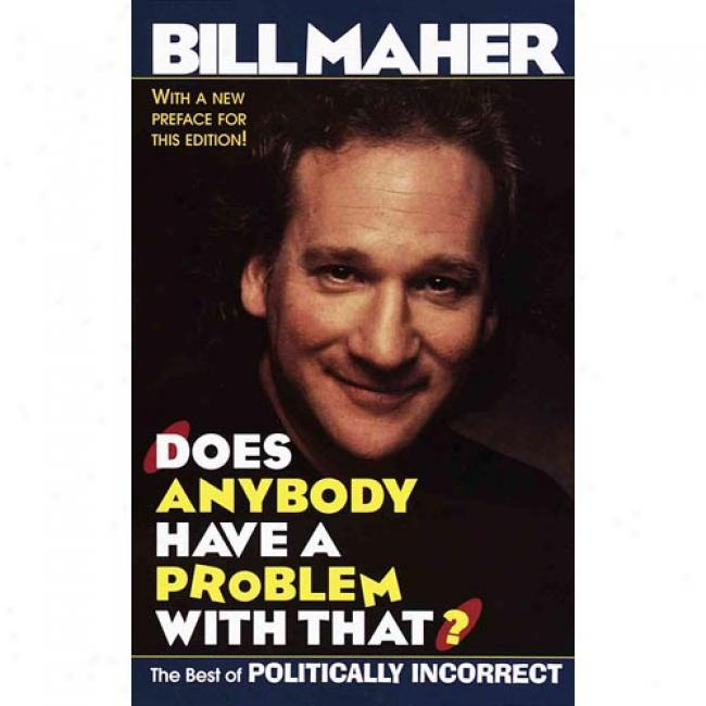 Does Anybody Have A Problem With That?: Politically Incorrect's Greatest Hits By Bill Maher, Isbn 0345412818
