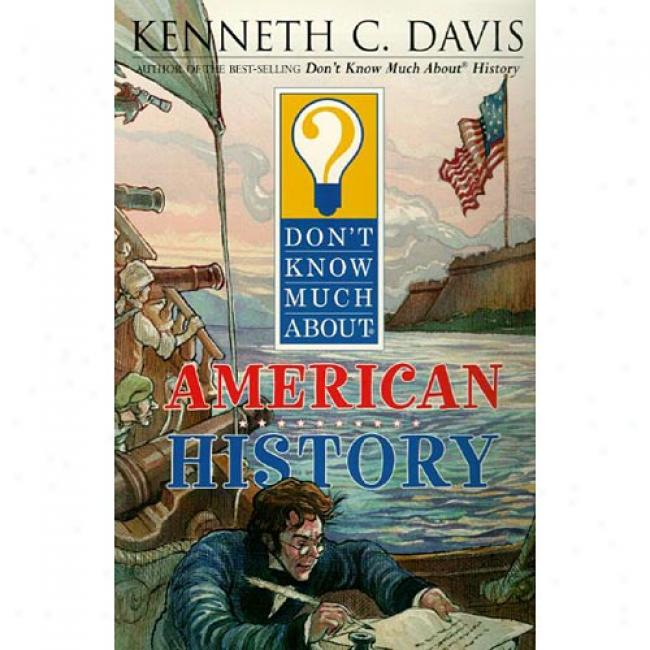 Don't Know Much About American History By Kenneth C. Davis, Isbn 0064408361