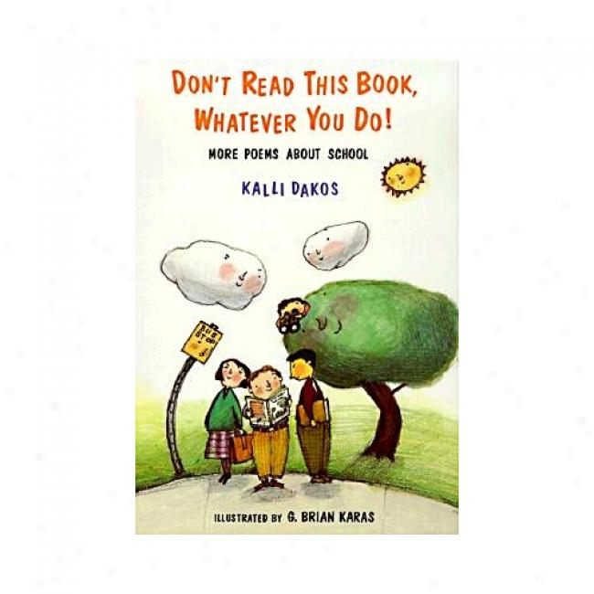 Don't Read This Book, Whatever You Do!: More Poems About School By Kalli Dakos, Isbn 0689821328