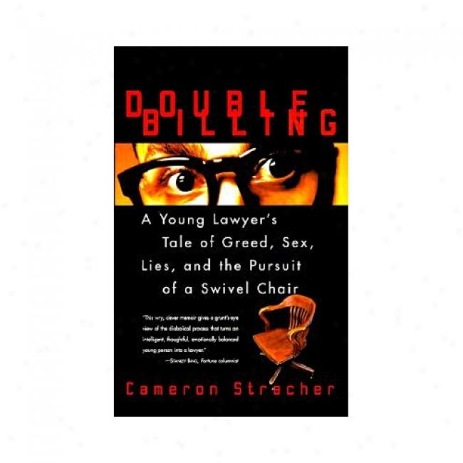 Double Billing: A Young Lawyer's Tale Of Greed, Lies, Sex, And The Pursuit Of A Swivel Chair By Cameron Stracher, Isbn 0688172229
