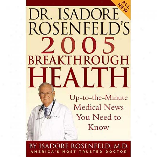 Dr. Isasore Rosenfeld's 2004 Breakthrough Health: Up-to-the-minute Medical News You Need To Know