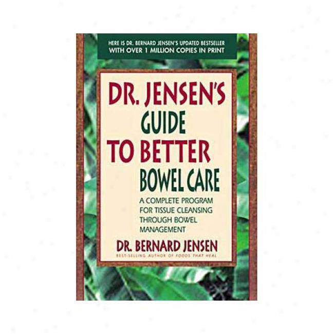 Dr. Jensen's Guide To Better Bowel Care: A Guide To Beter Bowel Management By Bernard Jensen, Isbn 0895295849