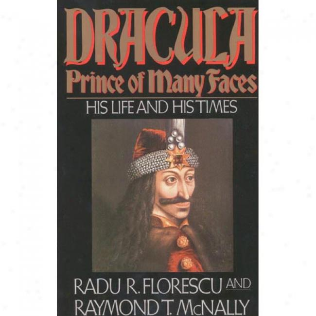 Dracula, Prince Of Many Faces: His Life And His Times By Radu R. Florescu, Isbn 0316286567