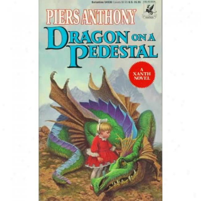 Dragon On A Pedestal By Piers Anthony, Isbn 0345349369
