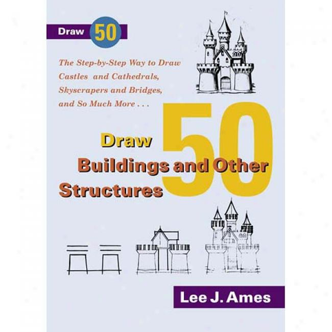 Draw 50 Buildings And Other Syructures By Lee J. Ames, Isbn 0385417772