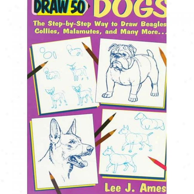 Draw 50 Dogs By Lee J. Ames, Isbn 0385234317