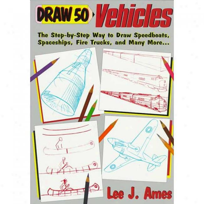 Draw 50 Vehicleq: Selections From Draw 50 Boats, Ships, Trucks, And Trains, And Draw 50 Airplanes, Aircraft, And Space By Lee J. Ames, Isbn 0385141548