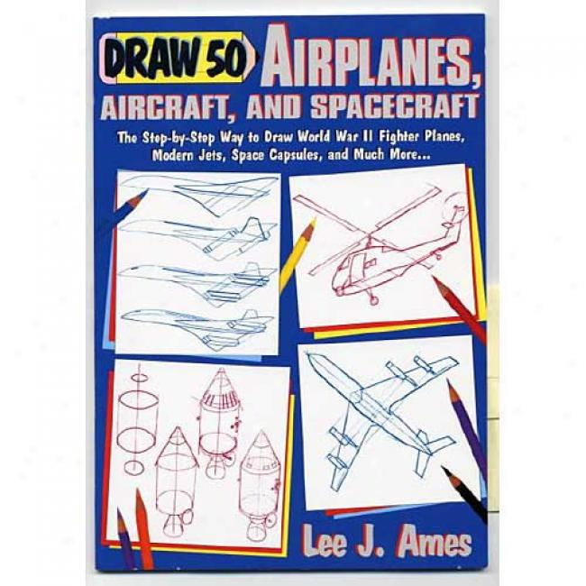 Draw Fifty Airplanes, Aircraft And Spacecraft By Lee J. Ames, Isbn 0385236298