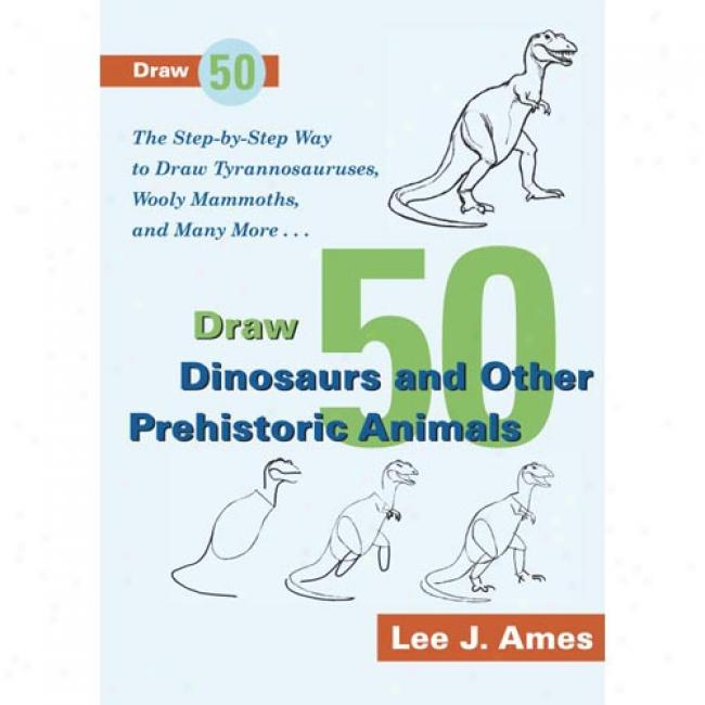 Draw Fifty Dinosaurs And Other Prehistoric Animals By Lee J. Ames, Isbn 0385195206