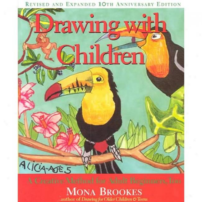 Drawing Through  Children: A Creative Method For Adult Beginners, Too Near to Mona Brookes, Isbn 0874778271