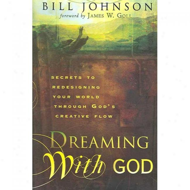 Dreaming With God: Secrets To Redesigning Your World Through God's Creative Flow