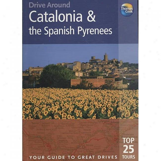 Drive Around Catalonia & The Spanish Pyrenees: Your Guide To Great persons Drives. Top 25 Tours.