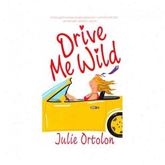 Drive Me Wild By Julie Ortolon, Isbn 0440236185