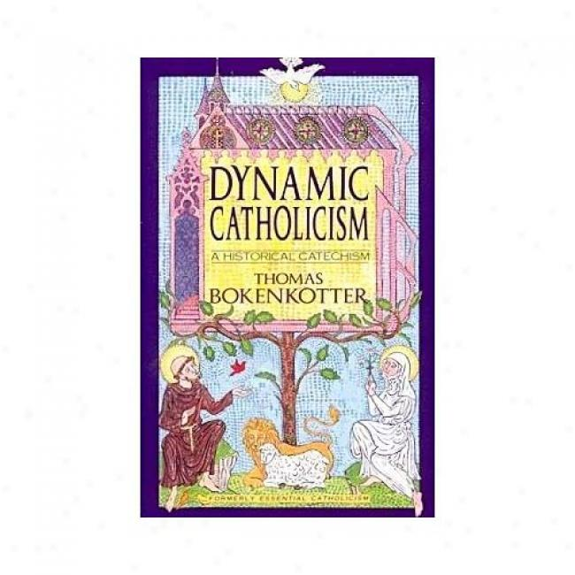 Dynamic Catholicism: A Historical Cathechism By Thomas S. Bokekotter, Isbn 0385232438