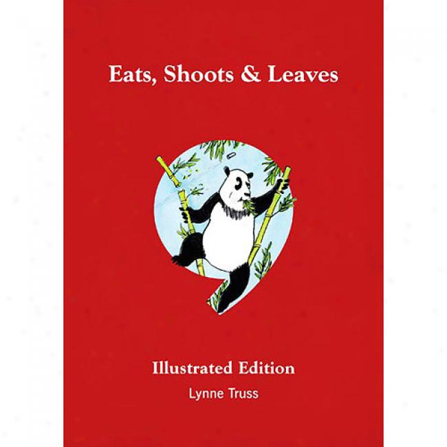 Eats, Sh0ots & Leaves: The Zero Tolerance Approach To Punctuatoon: Illustrated Edition