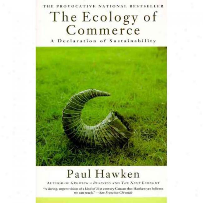 Ecology Of Commerce: A Declaration Of Sustainability By Paul Hawkrn, Isbn 0887307043