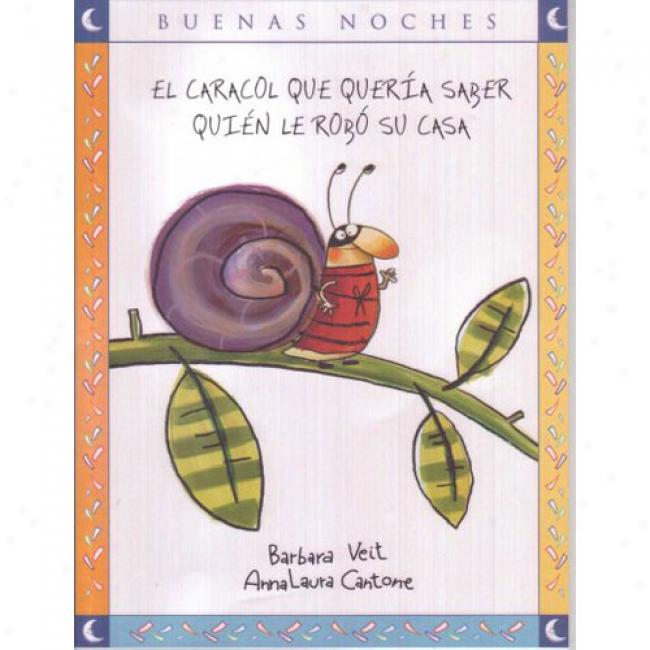 El Caracol Que Queria Saber Quien Le Robo Su Casa/ The Snail That Wanted To Know Who Stole His Shelter