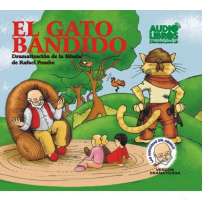 El Gato Bandido - Dramatizacion De La Fabula De Rafael Pombo/the Bandit Cat - Dramatization Of The Fable Of Rafael Pombo
