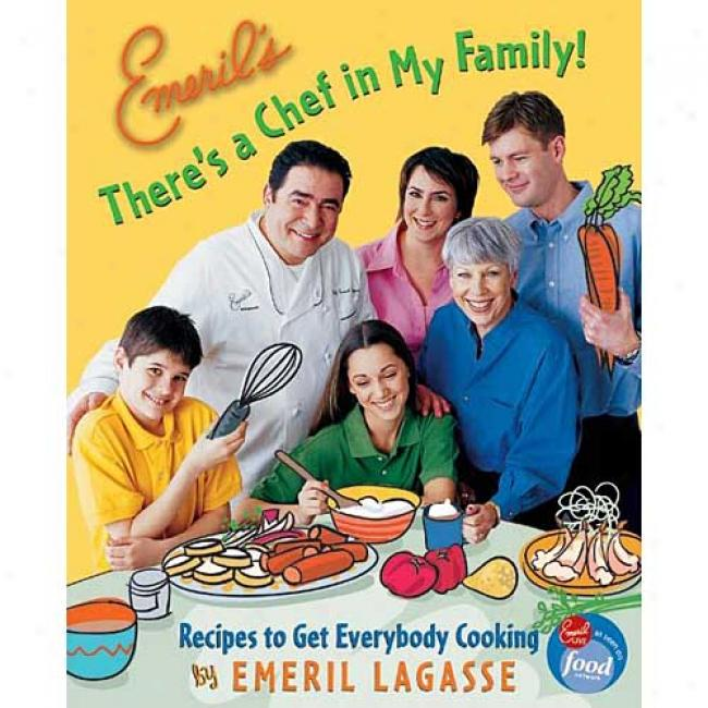 Emeril's There's A Chef In My Family!: Recipes To Get Everyboddy Cooking