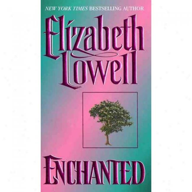 Enchanted By Elizabeth Lowell, Isbn 0380772574