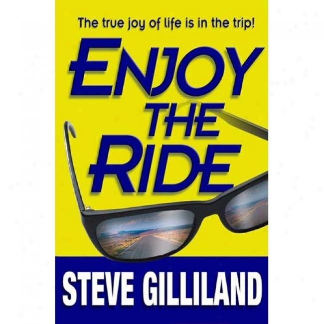 Enjoy The Ride: How To Experience TheT rue Joy Of Life