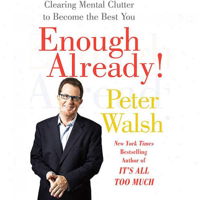 Enough Already!: Clearing Intellectual Clutter To Become The Best You