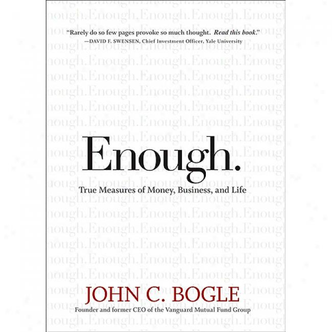 Enough.: True Measures Of Mone,y Business, And Life