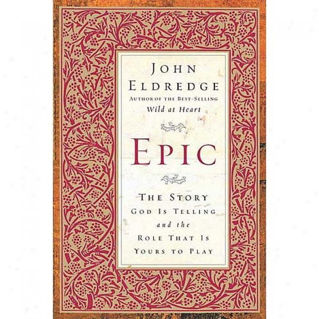 Epic: The Story God Is Effective And The Role That Is Yours To Play