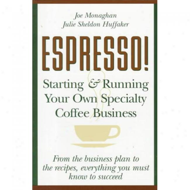 Espresso!: Starting And Running Your Own Specialty Coffee Business By Joe Monaghan, Isbn 047112138x