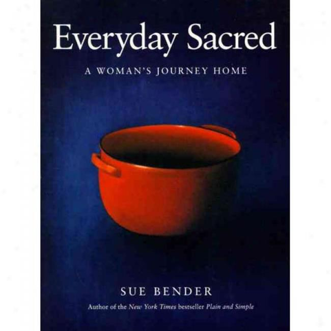 Everyday Sacred: A Woman's Journey Home By Sue Bender, Isbn 0062512900