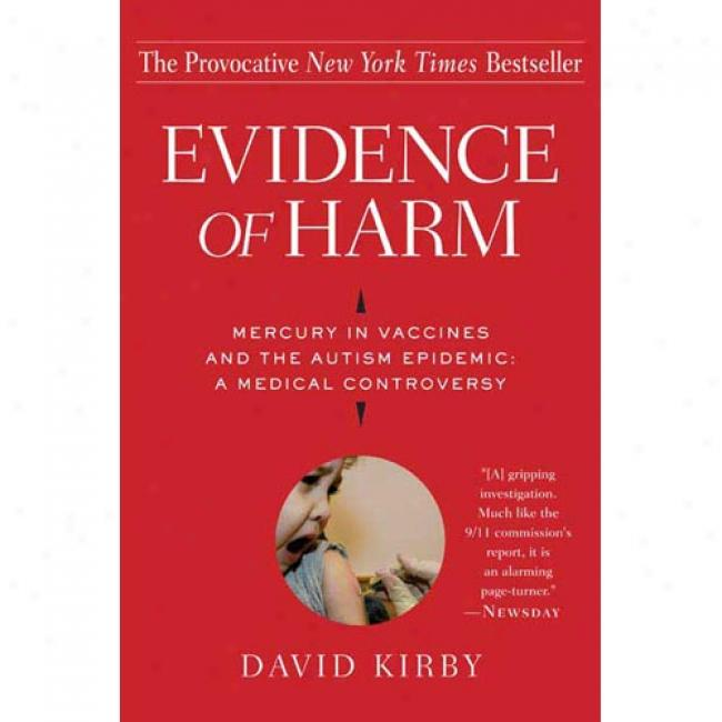 Evidence O f Harm: Mercury In Vaccines And The Autosm Epidemic: A Medical Controversy
