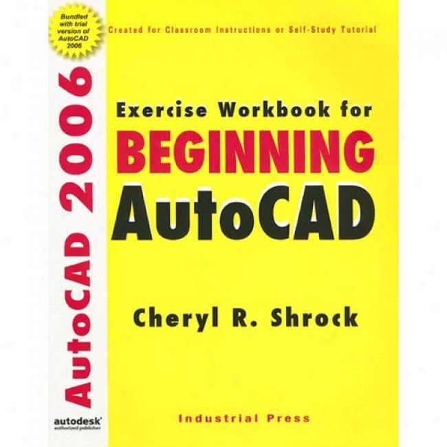 Training Workbook For Beginning Autocad 2006 [with Cdrom]