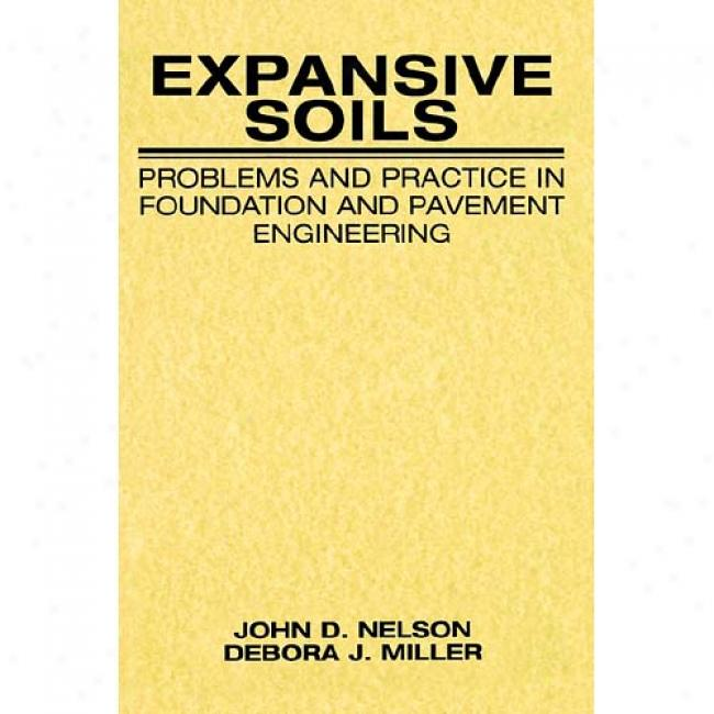 Expansive Soils: Problems And Practices In Foundation And Pavement Engineering By John D. Nelson, Isbn 0471181145