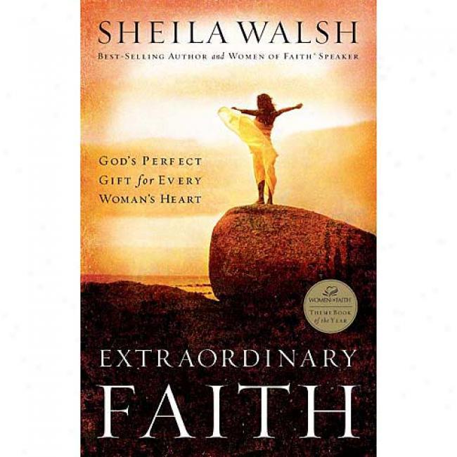 Extraordinary Faith: God's Perfect Gift For Every Woman's Heart