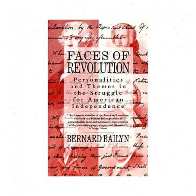 Faces Of Revolution: Personalities And Themes In The Struggle For American Competence By Bernard Bailyn, Isbn 0679736239