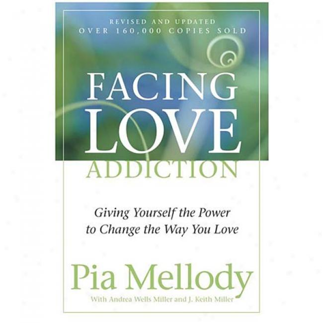Facing Love Addiction: Giving Yourself The Power To Change The Way You Love: The Love Connection To Codependence By Pia Mellody, Isbn 0062506048