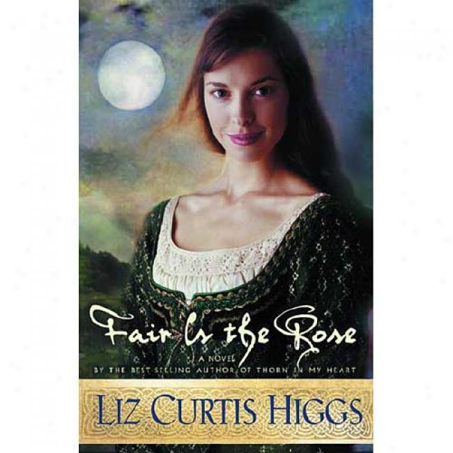 Fair Is Tne Rose By Liz Curtis Higgs, Isbn 1578561272