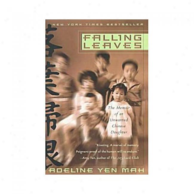Falling Leaves: The True Story Of An Unwanted Chinese Daughter By Adeline Yen Mah, Isbn 0767903579
